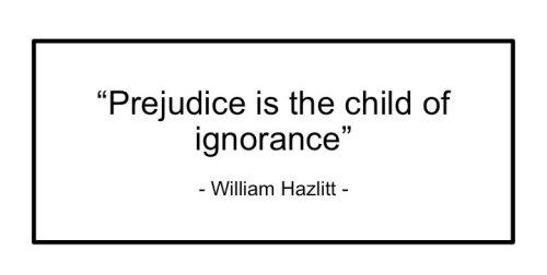 PrejudiceIsTheChildOfIgnorance